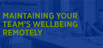 Maintaining your team's wellbeing remotely