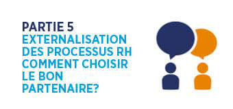 Partie 5: Externalisation des processus RH Comment choisir le bon partenaire ?