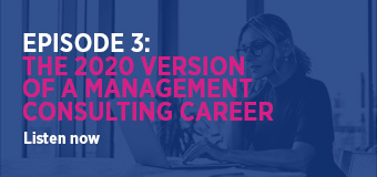 Episode 3: The 2020 version of a management consulting career
