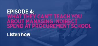 Episode 4: What they can't teach you about managing indirect spend at procurement school