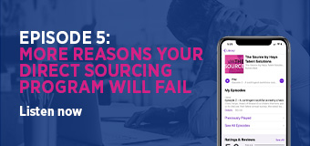 Episode 5: More reasons your Direct Sourcing program will fail